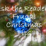 Ask the Readers: Frugal Christmas Tips