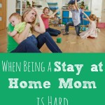 When Being a Stay at Home Mom is Hard