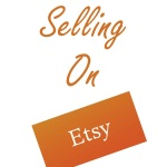 Selling on Etsy…Getting Started {Part 1}