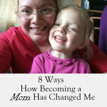 8 Ways How Becoming a Mom Has Changed Me