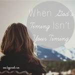 God's timing isnt your timing