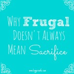Why Frugal Doesn't Always Mean Sacrifice