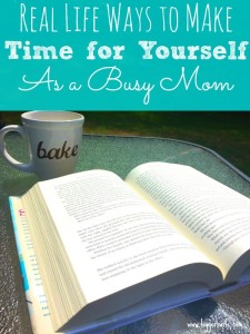 Real Life Ways to Make Time for Yourself as a Busy Mom