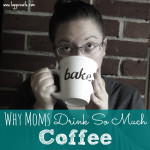 Why Moms Drink So Much Coffee