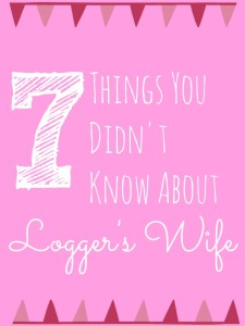 7 Things You Didn't Know About Logger's Wife