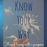 Know Your Why- Frugal Living with a Purpose