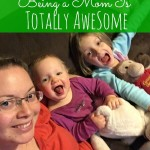 5 Reasons Being a Mom is Totally Awesome