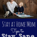 Stay at Home Mom Tips to Stay Sane