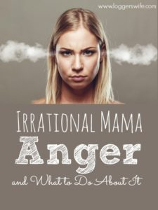 Irrational Mama Anger and What to Do About It