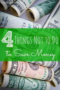 4 Things Not to Do to Save Money