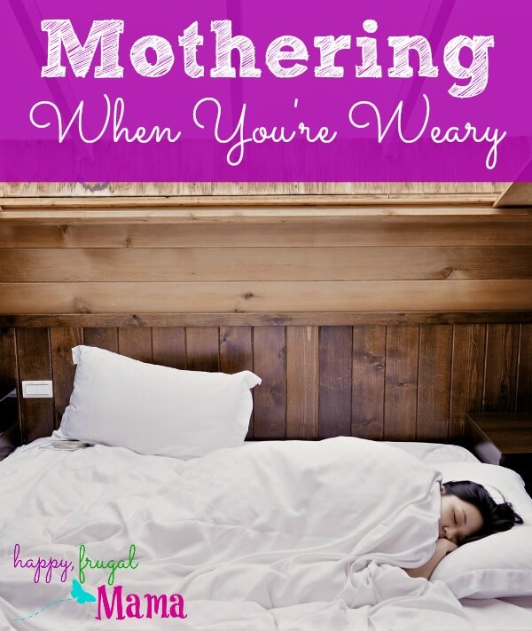 Mothering when you're weary can seem like an impossible task. It doesn't have to be! Follow these guidelines to help you be the best mom you can be and tame the weariness.